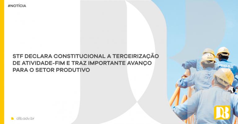 STF declara constitucional a terceirização de atividade-fim e traz importante avanço para o setor produtivo