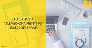 O desafio da telemedicina frente às limitações legais