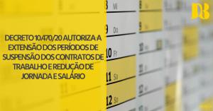 Decreto 10.470/20 autoriza a extensão dos períodos de suspensão dos contratos de trabalho e redução de jornada e salário