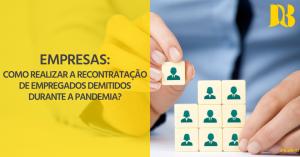Empresas: Como realizar a recontratação de empregados demitidos durante a pandemia?