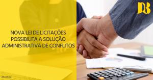 Nova Lei de Licitações possibilita a solução administrativa de conflitos