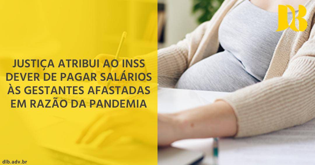 Justiça atribui ao INSS dever de pagar salários às gestantes afastadas em razão da pandemia